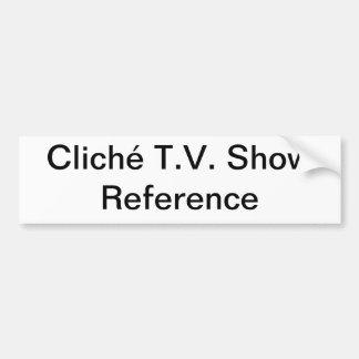 Cliche TV Show Reference Generic Bumper Sticker
