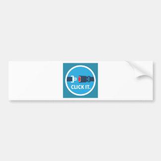 Click it. Period. Seat belt sign Bumper Sticker