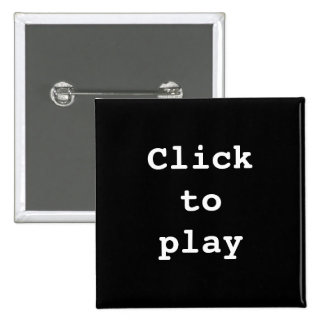 Click to Play novelty Pinback Button