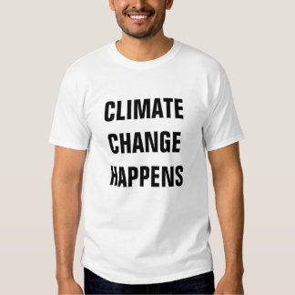 CLIMATE CHANGE HAPPENS SHIRT
