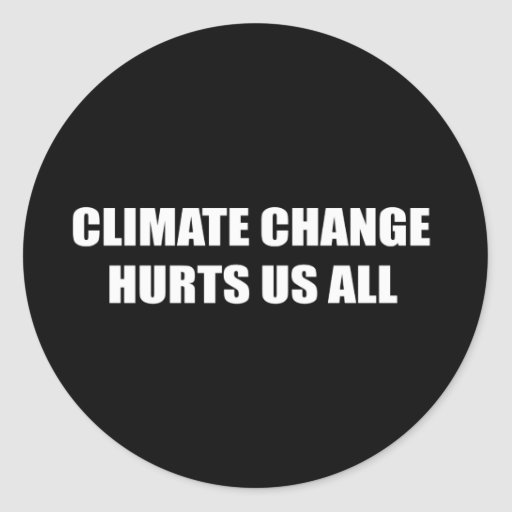 CLIMATE CHANGE HURTS US ALL CLASSIC ROUND STICKER