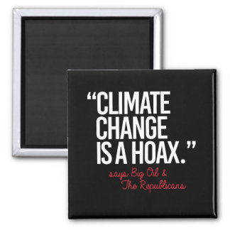 Climate Change is a Hoax says Big Oil - - Pro-Scie Magnet