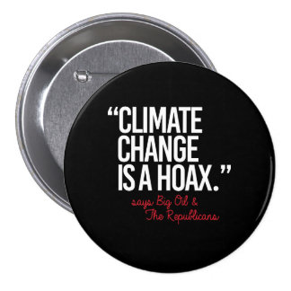 Climate Change is a Hoax says Big Oil - - Pro-Scie Pinback Button