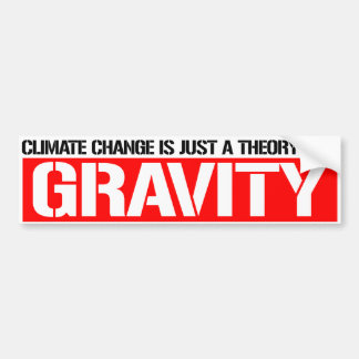 Climate Change is just a theory like GRAVITY - Res Bumper Sticker