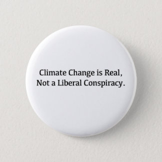 Climate Change is Real, Not a Liberal Conspiracy Button