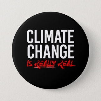 CLIMATE CHANGE IS REALLY REAL - - Pro-Science -- w Pinback Button