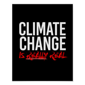 CLIMATE CHANGE IS REALLY REAL - - Pro-Science -- w Poster