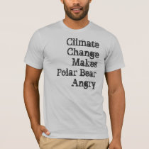 Climate Change Makes Polar Bear Angry T-Shirt