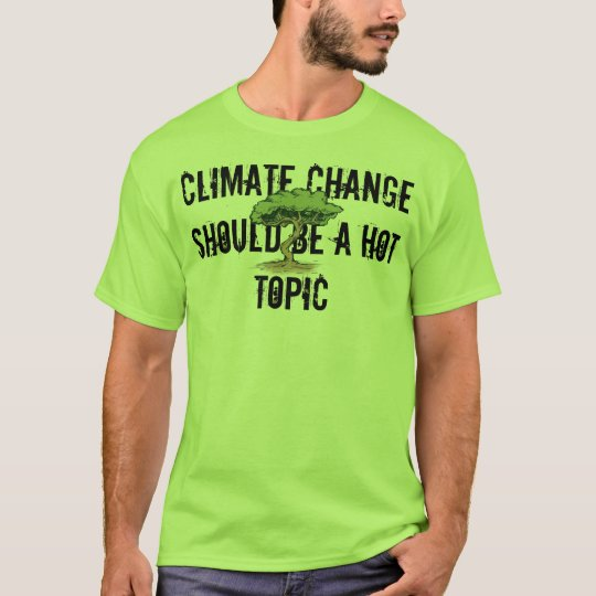 Climate change should be a hot topic T-Shirt