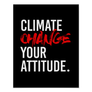 CLIMATE CHANGE YOUR ATTITUDE - - Pro-Science -- wh Poster