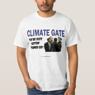 Climategate: we're just gettin' warmed up! t shirt
