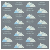 Climb Every Mountain Fun Mountain Climbing Quote Fabric