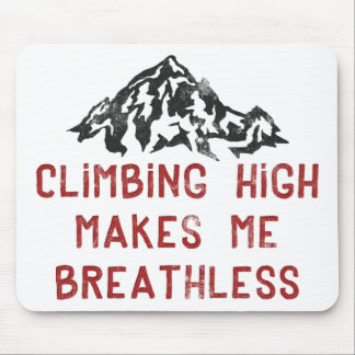 Climbing High Makes Me Breathless Mouse Pad