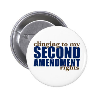 Clinging to my Second Amendment Rights Pinback Buttons