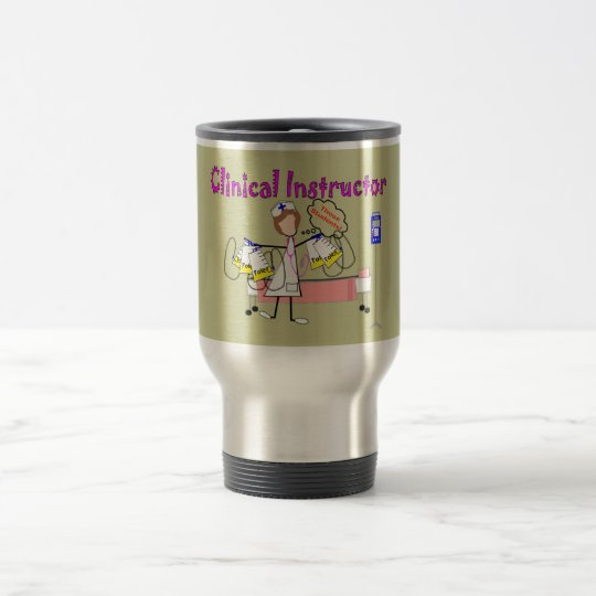 """Clinical Instructor """"Those Students"""" Gifts Travel Mug"""