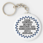 Clinical Lab Tech .. Because I Said So Keychains
