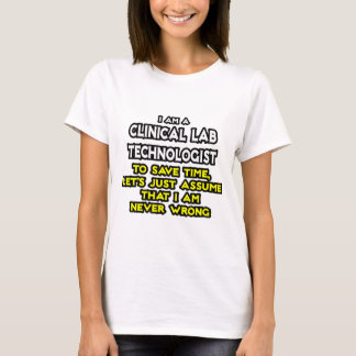Clinical Lab Tech Joke .. Never Wrong T-Shirt