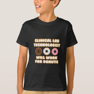 Clinical Lab Tech .. Will Work For Donuts T-Shirt