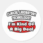 Clinical Laboratory Technologist .. Big Deal Round Sticker
