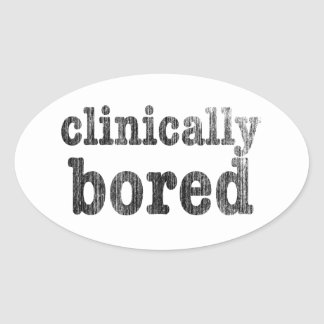 Clinically Bored Oval Sticker