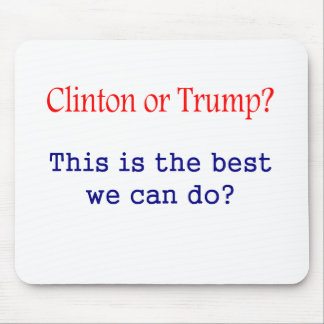 Clinton or Trump, is this the best we can do? Mouse Pad