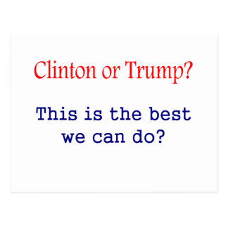 Clinton or Trump, is this the best we can do? Postcard