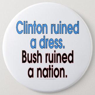 Clinton ruined a dress. Bush ruined a nation. Button