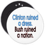 Clinton ruined a dress. Bush ruined a nation. Pinback Buttons