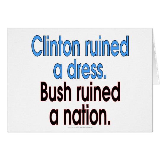 Clinton ruined a dress. Bush ruined a nation. Card