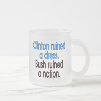 Clinton ruined a dress. Bush ruined a nation. Frosted Glass Coffee Mug