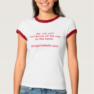 clip. cut. sort.and dance all the way to the ba... T-Shirt