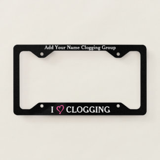 Cloggers Dance Group I Love Clogging Personalized License Plate Frame