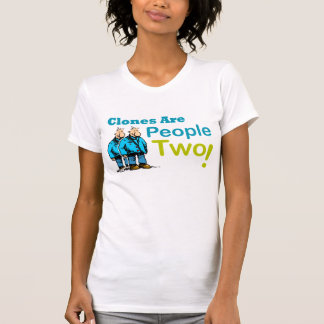 """""""Clones Are People Two!"""" Funny T-Shirt"""