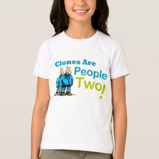 """Clones Are People Two!"" Funny T-Shirt"
