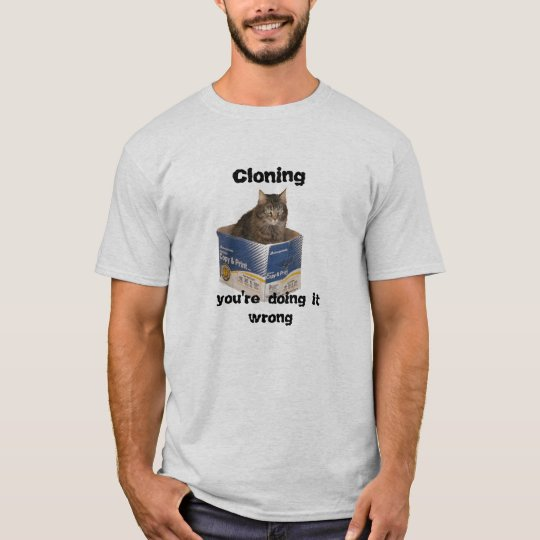 Cloning a cat. You're doing it wrong. T-Shirt