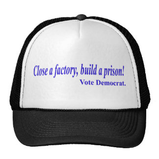 Close a factory, build a prison! Vote Democrat Trucker Hat