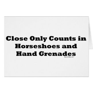 Close Only Counts In Horseshoes and Hand Grenades Card