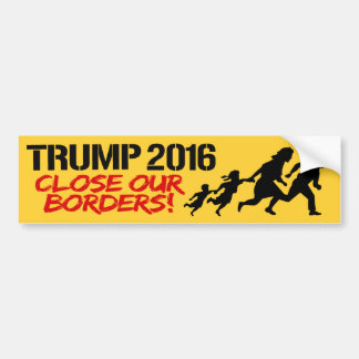 Close Our Borders - Trump 2016 -.png Bumper Sticker