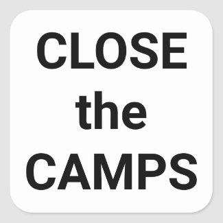 CLOSE the CAMPS bold black text on white protest Square Sticker