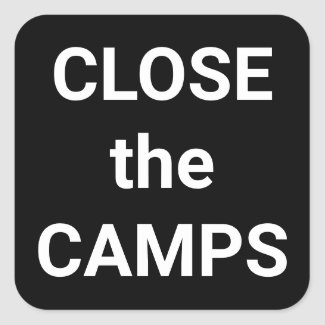 CLOSE the CAMPS bold white text protest Square Sticker
