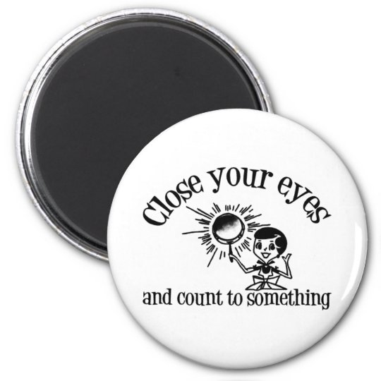 Close Your Eyes And Count To Something 2 Inch Round Magnet