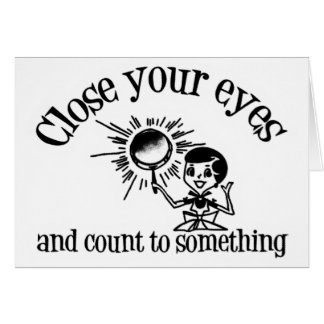 Close Your Eyes And Count To Something Card