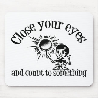 Close Your Eyes And Count To Something Mouse Pad