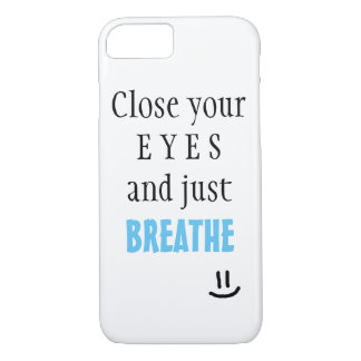 Close Your Eyes, And Just Breathe | iPhone 7 iPhone 7 Case