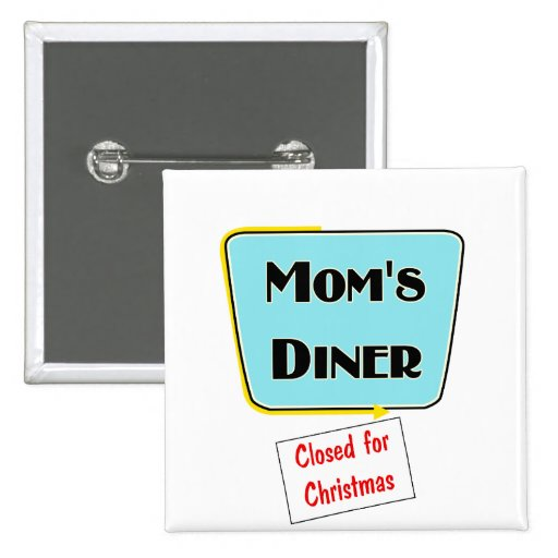 Closed for Christmas Mom's diner t-shirts & gifts. Pinback Button
