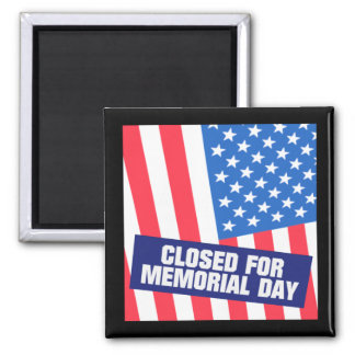 Closed For Memorial Day Magnets