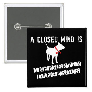 Closed Mind is Inherently Dangerous Pin