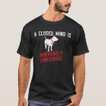 Closed Mind is Inherently Dangerous T-Shirt