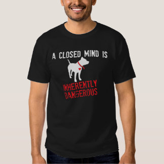 Closed Mind is Inherently Dangerous Tshirts