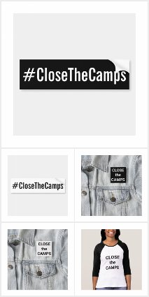 #CloseTheCamps Political Protest Gear